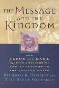 Message and the Kingdom How Jesus and Paul Ignited a Revolution and Transformed the Ancient ...