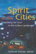 Spirit in the Cities Searching for Soul in the Urban Landscape