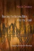 Reading the Hebrew Bible after the Shoah: Engaging Holocaust Theology