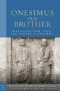 Onesimus Our Brother: Reading Religion, Race, and Slavery in Philemon (Paul in Critical Cont...