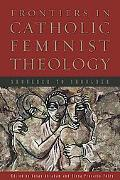 Frontiers in Catholic Feminist Theology: Shoulder to Shoulder