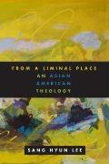 From a Liminal Place : An Asian American Theology