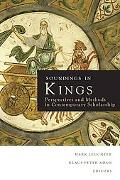 Soundings in Kings : Perspectives and Methods in Contemporary Scholarship