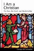 I Am a Christian: The Nun, the Devil, and Martin Luther (Studies in Lutheran History and The...