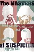 Masters of Suspicion : Feuerbach, Marx, Nietzsche, and Freud