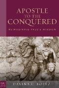 The Apostle to the Conquered: Reimagining Paul's Mission (Paul in Critical Context)