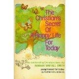 The Christian's secret of a happy life for today: A paraphrase of Hannah Whitall Smith's cla...