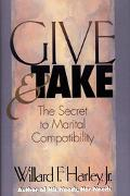 Give and Take: The Secret to Marital Compatibility - Willard F. Harley - Hardcover