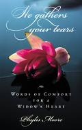He Gathers Your Tears Words of Comfort for a Widow's Heart