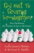 God Rest Ye Grumpy Scroogeymen New Traditions for Comfort & Joy at Christmas