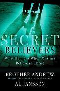Secret Believers What Happens When Muslims Believe in Christ