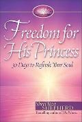 Freedom for His Princess : 30 Days to Refresh Your Soul