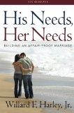 His Needs, Her Needs Participant's Guide: Building an Affair-Proof Marriage (A Six-Session S...