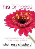 His Princess Girl Talk with God : Love Letters and Devotions for Young Women