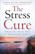 Stress Cure : Praying Your Way to Personal Peace