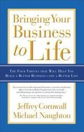 Bringing Your Business to Life : The Four Virtues That Will Help You Build a Better Business...