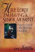 Help, Lord! I'm Having a Senior Moment : Notes to God on Growing Older