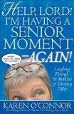Help, Lord! I'm Having a Senior Moment Again: Laughing Through the Realities of Growing Older