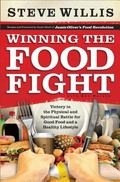 Winning the Food Fight : Victory in the Physical and Spiritual Battle for Good Food and a He...