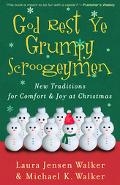 God Rest Ye Grumpy Scroogeymen: New Traditions for Comfort and Joy at Christmas