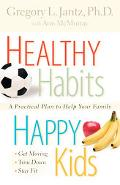 Healthy Habits, Happy Kids A Practical Plan to Help Your Family