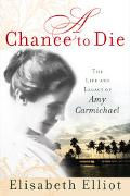 Chance To Die The Life And Legacy Of Amy Carmichael