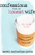 Confessions from an Honest Wife On the Mess, Mystery & Miracle of Marriage