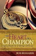 Heart of a Champion, The: Inspiring True Stories of Challenge and Triumph