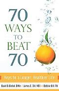 70 Ways to Beat 70: Keys to a Longer, Healthier Life