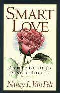 A Smart Love: A Field Guide for Single Adults - Nancy L. Van Pelt - Paperback - Second Printing