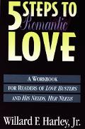 Five Steps to Romantic Love A Workbook for Readers of Love Busters and His Needs, Her Needs