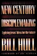 New Century Disciplemaking Applying Jesus' Ideas for the Future