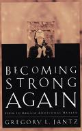 Becoming Strong Again: How to Regain Emotional Health - Gregory L. Jantz - Paperback