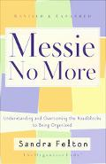 Messie No More Understanding and Overcoming the Roadblocks to Being Organized