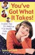 You've Got What It Takes!: Sondra's Tips for Making Your Dreams Come True