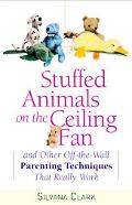 Stuffed Animals on the Ceiling Fan And Other Off-The-Wall Parenting Techniques That Really Work