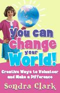You Can Change Your World Creative Ways to Volunteer and Make a Difference