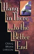 Hang in There... to the Better End - Craig Brian Larson - Paperback