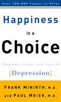 Happiness Is a Choice The Symptoms, Causes, and Cures of Depression