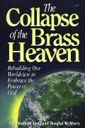 Collapse of the Brass Heaven: Rebuilding Our Worldview to Embrace the Power of God