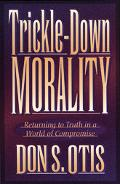 Trickle-Down Morality: Returning to Truth in a World of Compromise