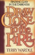 Draw Close to the Fire Finding God in the Darkness