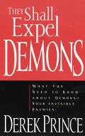 They Shall Expel Demons What You Need to Know About Demons-Your Invisible Enemies