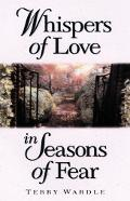 Whispers of Love in Seasons of Fear - Terry Wardle - Paperback