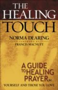 Healing Touch A Guide to Healing Prayer for Yourself and Those You Love