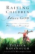 Raising Children to Adore God Instilling Lifelong Passion for Worship