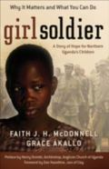 Girl Soldier A Story of Hope for Northern Ugandas Children