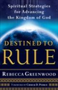 Destined to Rule Spiritual Strategies for Advancing the Kingdom of God