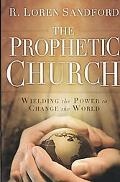 Prophetic Church, The: Wielding the Power to Change the World