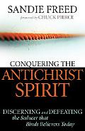 Conquering the Antichrist Spirit: Discerning and Defeating the Seducer That Binds Believers ...